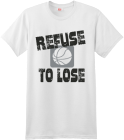 REFUSE TO LOSE BASKETBALL T-SHIRT DESIGN - Custom Heat Pressed Custom Screen Printed Hanes T-Shirt - 4980 - 49802025 90baac5abbef898a6de1d