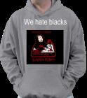 WE HATE BLACKS - Jerzees Sweatshirt 996M - 996M2029 - Custom Heat Pressed 2ec0b811762c112201617543396