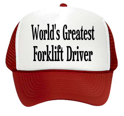 c56664a468d WORLD S GREATEST FORKLIFT DRIVER WORLD S GREATEST FORKLIFT DRIVER EVER.  TOTALLY BRAH. FARTZ - Otto Trucker Hat 32-468 - 32-4682043 - Custom Heat  Pressed ...