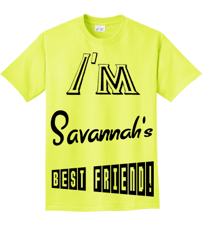 I M Savannah S Best Friend Design Custom Neon T Shirts