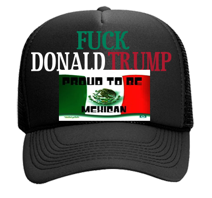 FUCK DONALD TRUPMP MAKE AMERICA MEXICO AGAIN FUCK DONALD TRUMP DONALD TRUMP  - Mesh Trucker Hat 32-467 - 32-4672045 - Custom Heat Pressed ... af13132adb1