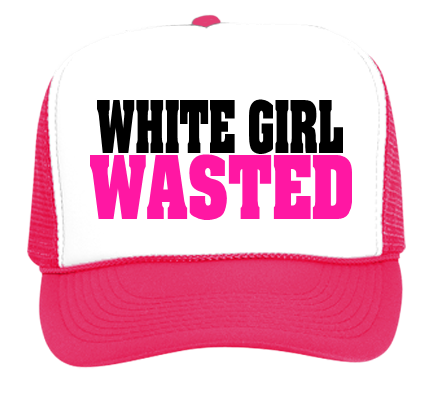 White Girl Wasted- Black and Pink - Trucker Hat 39-169 - 39-1692050 -  Custom Heat Pressed 6d62e7a7c9393072013124632732 de8413fd9009