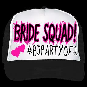 ae53b5d0a7d SQUAD -SQUAD -BRIDE SQUAD -Jill   Ben - BJPARTYOF2 - Trucker Hat 39-169 -  Custom Heat Pressed - CustomPlanet.com