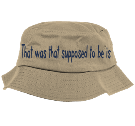 That was that supposed to be is - Custom Heat Pressed Bucket  Hat  - 5003 9E2CC7A1A3BC